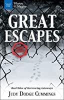 Great Escapes: Real Tales of Harrowing Getaways (Mystery and Mayhem)