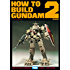 HOW TO BUILD GUNDAM 2 (ホビージャパンMOOK)