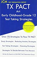 TX PACT Art Early Childhood-Grade 12 - Test Taking Strategies: TX PACT 778 Exam - Free Online Tutoring - New 2020 Edition - The latest strategies to pass your exam.