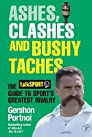 Ashes, Clashes and Bushy Taches: The talkSPORT Guide to Sport's Greatest Rivalry