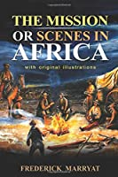 The Mission or Scenes in Africa : With original illustrations