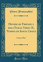 Doveri Di Firenze E Dell'italia Verso Il Tempio Di Santa Croce: Lettere Due (Classic Reprint)