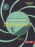 Mission Javascript (Mission: Code (Alternator Books))