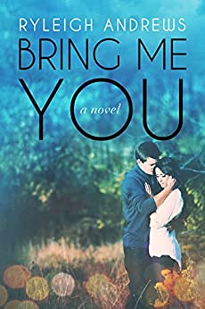 Bring Me You (Stars On Fire Book 1) by [Andrews, Ryleigh]
