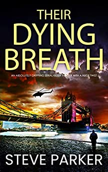 THEIR DYING BREATH an absolutely gripping serial killer thriller with a huge twist (Detective Ray Paterson Book 5) by [PARKER, STEVE]
