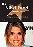 The Nikki Reed Handbook: Everything You Need to Know About Nikki Reed