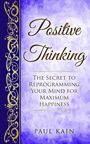 Positive Thinking:The Secret To Reprogramming Your Mind For Maximum Happiness (Positive Thinking, Law of Attraction, Affirmations, Subconscious Mind Book 1) (English Edition)の詳細を見る