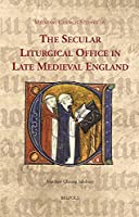 The Secular Liturgical Office in Late Medieval England (Medieval Church Studies)