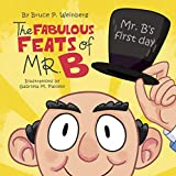 The Fabulous Feats of Mr. B: Mr. B's First Day (English Edition)
