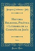 Historia Religiosa, Política Y Literaria de la Compañía de Jesús, Vol. 4 (Classic Reprint)