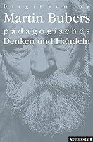 Martin Bubers paedagogisches Denken und Handeln