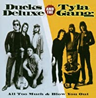 All Too Much/Blow You Out by Ducks Deluxe and Tyla Gang