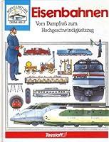 Die Eisenbahn. Vom Dampfross zum Hochgeschwindigkeitszug