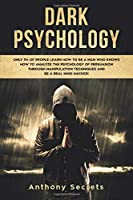 Dark Psychology: Only 3% of People Learn How to Be a Man Who Knows How to Analyze the Psychology of Persuasion Through Manipulation Techniques and Be a Real Mind Hacker!