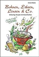Bohnen, Erbsen, Linsen & Co: Vollwertige Rezepte mit Huelsenfruechten. Fantastisch vegetarisch