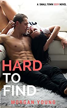 Hard to Find (Small Town Sexy Book 4) by [Young, Morgan]
