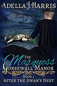 [Harris, Adella J.]のThe Marquess of Gorsewall Manor (After the Swan's Nest Book 1) (English Edition)