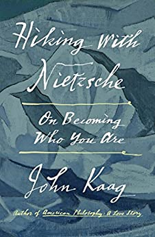 Hiking with Nietzsche: On Becoming Who You Are by [Kaag,John J.]