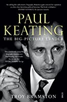 Paul Keating: The Big-Picture Leader