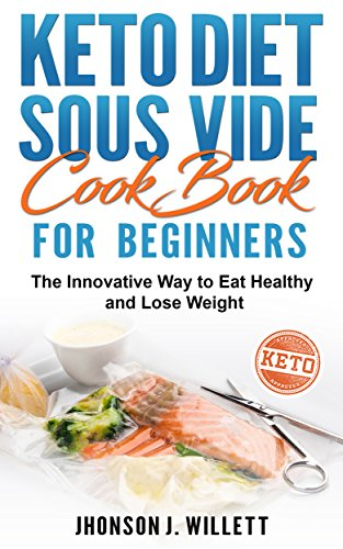 Keto Diet Sous Vide Cookbook for Beginners: The Innovative Way to Eat Healthy and Lose Weight (English Edition)