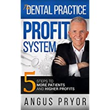 The Dental Practice Profit System - 5 Steps to More Patients and Higher Profits