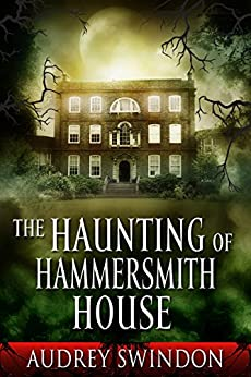 The Haunting of Hammersmith House by [Swindon, Audrey]