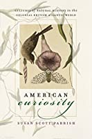 American Curiosity: Cultures of Natural History in the Colonial British Atlantic World (Published for the Omohundro Institute of Early American Hist)