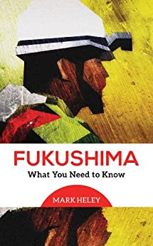 Fukushima: What You Need to Know by [Heley, Mark]