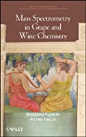 Mass Spectrometry in Grape and Wine Chemistry (Wiley Series on Mass Spectrometry)