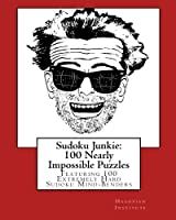 Sudoku Junkie 100 Nearly Impossible Puzzles: 100 Nearly Impossible Puzzles: Featuring 100 Nearly Impossible Sudoku Mind-benders