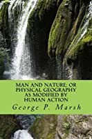 Man and Nature: Or Physical Geography as Modified by Human Action [並行輸入品]