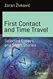 First Contact and Time Travel: Selected Essays and Short Stories (Science and Fiction)