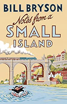 Notes From A Small Island: Journey Through Britain (Bryson Book 9) by [Bryson, Bill]