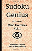 Sudoku Genius Mind Exercises Volume 1: Wetumpka, Alabama State of Mind Collection