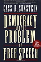 Democracy and the Problem of Free Speech by Cass R. Sunstein(1995-02-01)