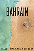 bahrain Travel Diary and Notebook: Travel Diary for bahrain. A logbook with important pre-made pages and many free sites for your travel memories. For a present, notebook or as a parting gift