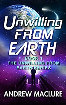 Unwilling From Earth: Can one unwilling human save the galaxy? A humorous science fiction adventure. (Unwilling From Earth Series Book 1) by [Maclure, Andrew]