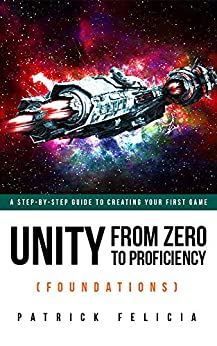 Unity From Zero to Proficiency (Foundations) [Third Edition, for Unity 2018 and Unity 2019]: A step-by-step guide to creating your first game with Unity 2018 and 2019. [Third Edition, February 2019] by [Felicia, Patrick]