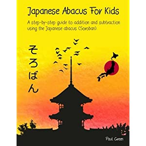 Japanese Abacus for Kids: A Step-by-step Guide to Addition and Subtraction Using the Japanese Abacus (Soroban)