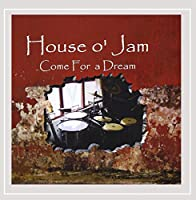 House O' Jam: Come for a Dream