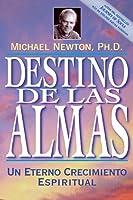 Destino De Las Almas / Destiny of Souls: Un Eterno Crecimiento Espiritual / New Case Studies of Life Between Lives