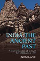 India: The Ancient Past: A History of the Indian Sub-Continent from c. 7000 BC to AD 1200 by Burjor Avari(2007-06-07)