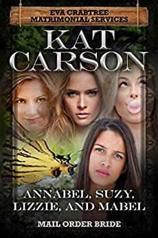 Mail Order Bride: Annabel, Suzy, Lizzie and Mabel (Mrs. Eva Crabtree's Matrimonial Services Series Book 9) by [Carson, Kat]