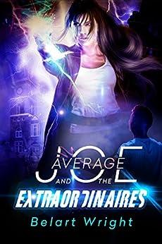 Average Joe and the Extraordinaires (teen action and adventure) (teen adventure fantasy) (An Average Joe Extraordinary Tale Book 1) by [Wright, Belart]