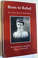 Born to Rebel: The Life of Harriet Boyd Hawes