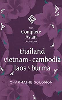 The Complete Asian Cookbook: Thailand, Vietnam, Cambodia, Laos & Burma by [Solomon, Charmaine]