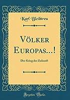 Voelker Europas...!: Der Krieg Der Zukunft (Classic Reprint)