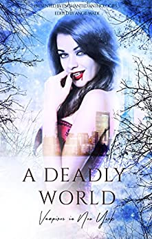 A Deadly World: Vampires in New York by [Roth, K. L., Fynn, LJC, Lee, Erin, Delude, Rita, Bone, K. L., Able, Krystle, Treacy, Laurie, Schoen, Sara, Bates, Natalie-Nicole, Greig, Alana]