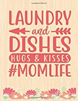 Laundry and Dishes Hugs And Kisses: Lined Journal: Journal Notebook Diary: Best Gift for Moms, Daily Moments and Milestones | A Classic Ruled/Lined Composition Book/Journal To Write Anything