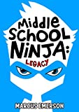 Middle School Ninja: Legacy (a hilarious adventure for children ages 9-12) (English Edition)